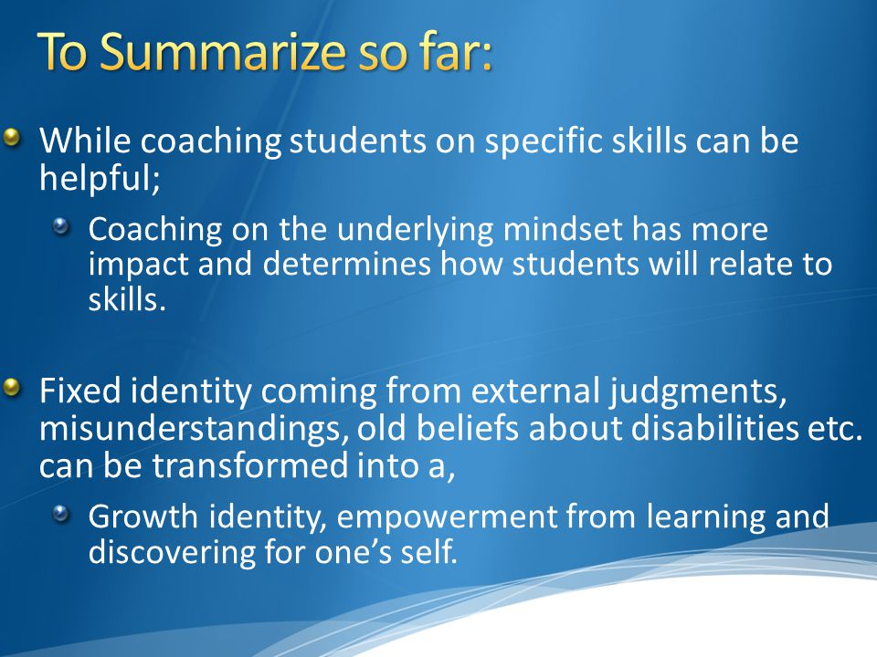While coaching students on specific skills can be helpful; Coaching on the underlying mindset has more impact and determines how students will relate