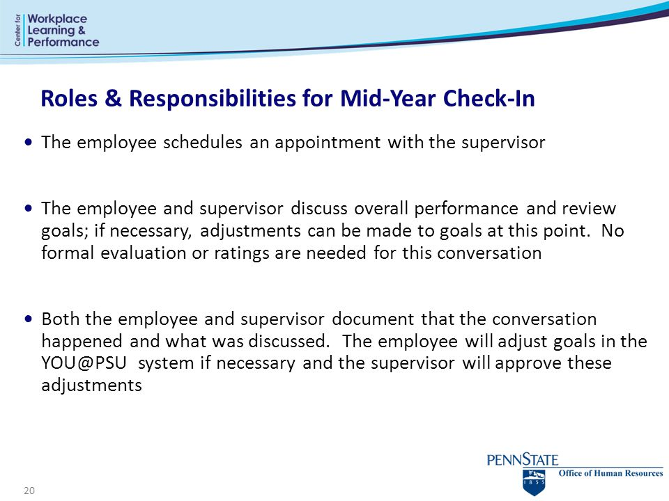 20  The employee schedules an appointment with the supervisor  The employee and supervisor discuss overall performance and review goals; if necessary, adjustments can be made to goals at this point.