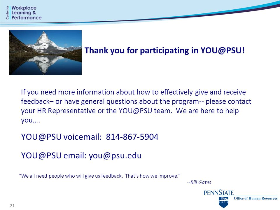 21 Thank you for participating in YOU@PSU. We all need people who will give us feedback.