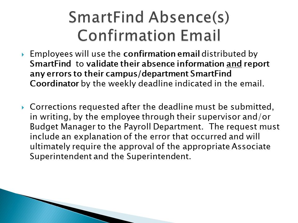 Employees will use the confirmation email distributed by SmartFind to validate their absence information and report any errors to their campus/depar