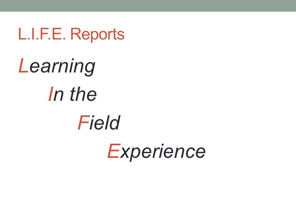 L.I.F.E. Reports Learning In the Field Experience