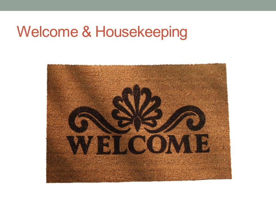 Welcome & Housekeeping