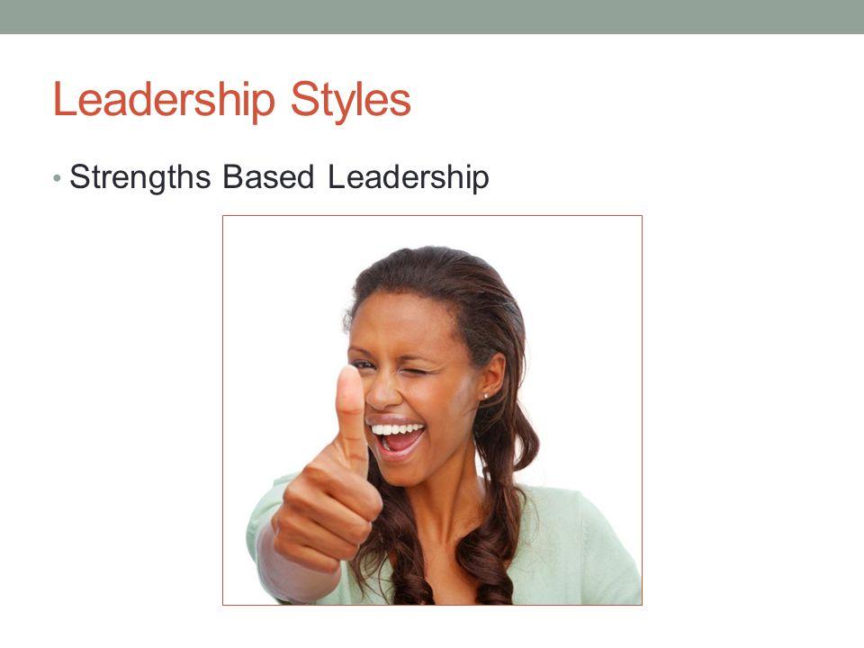 Leadership Styles Strengths Based Leadership