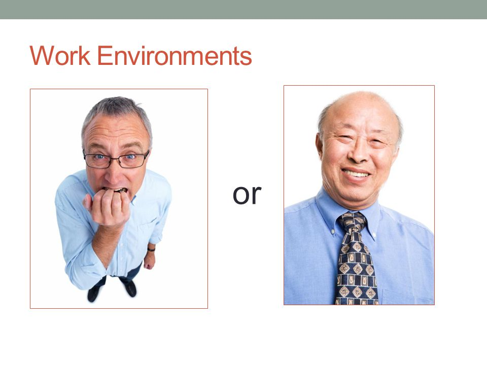Work Environments or