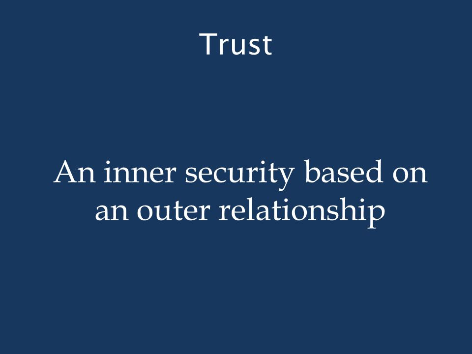 Trust An inner security based on an outer relationship
