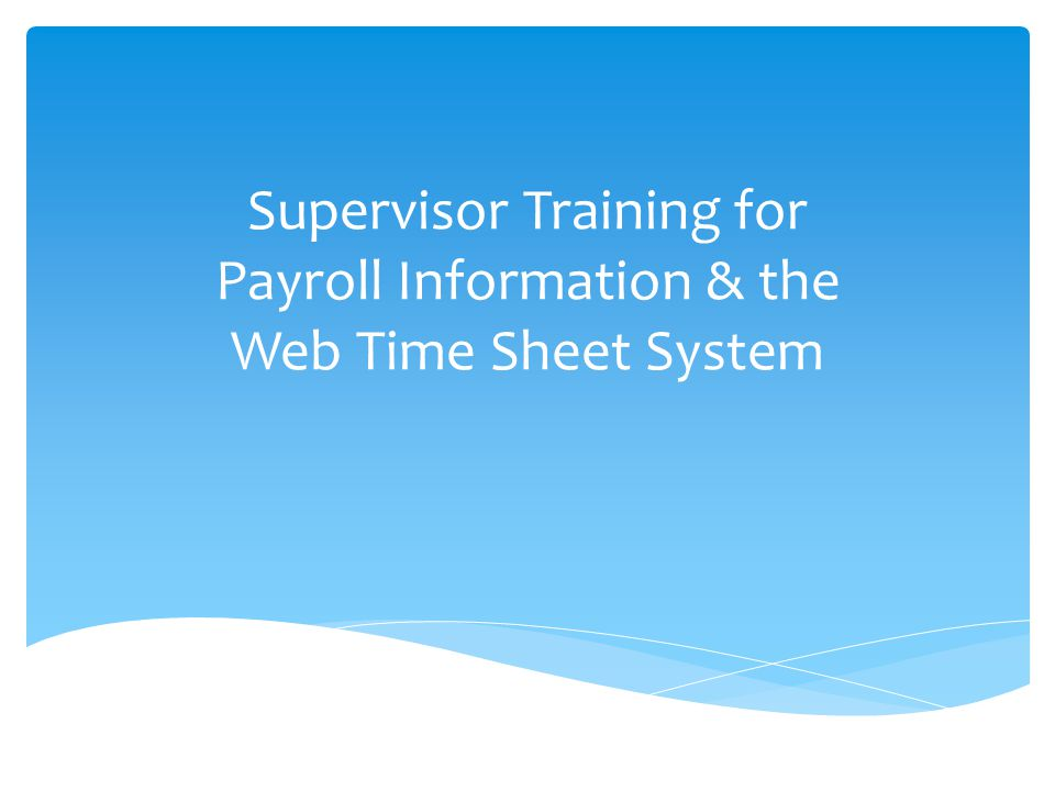Supervisor Training for Payroll Information & the Web Time Sheet System