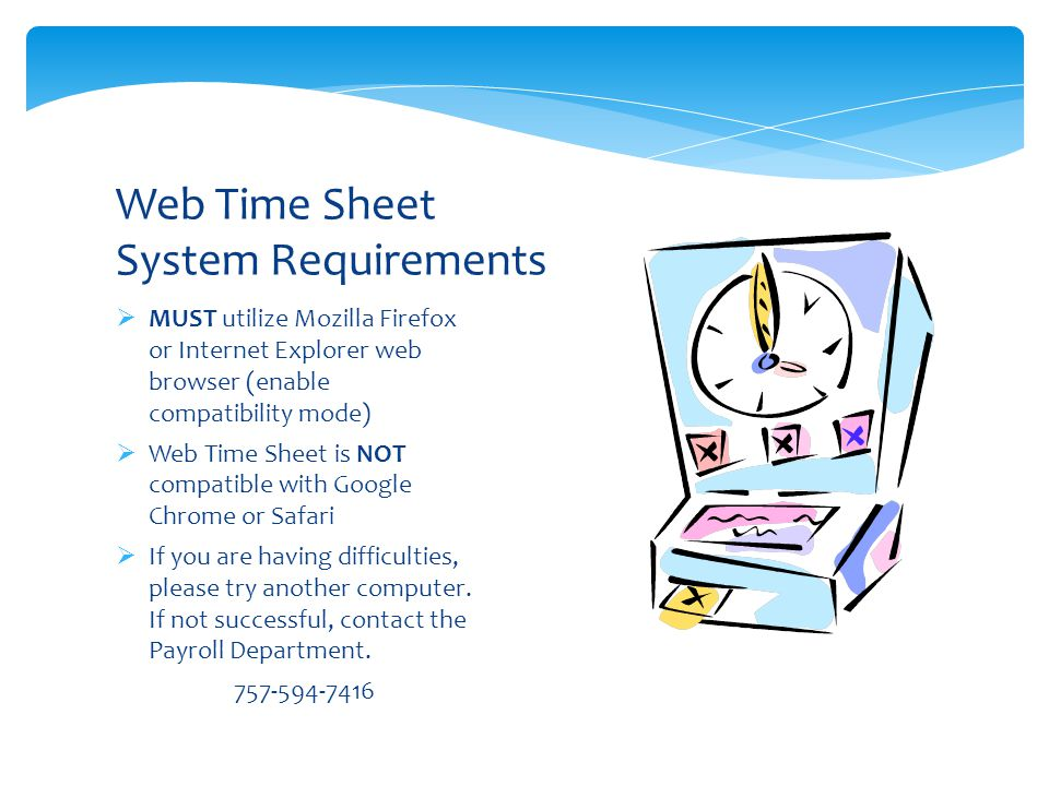  MUST utilize Mozilla Firefox or Internet Explorer web browser (enable compatibility mode)  Web Time Sheet is NOT compatible with Google Chrome or Safari  If you are having difficulties, please try another computer.