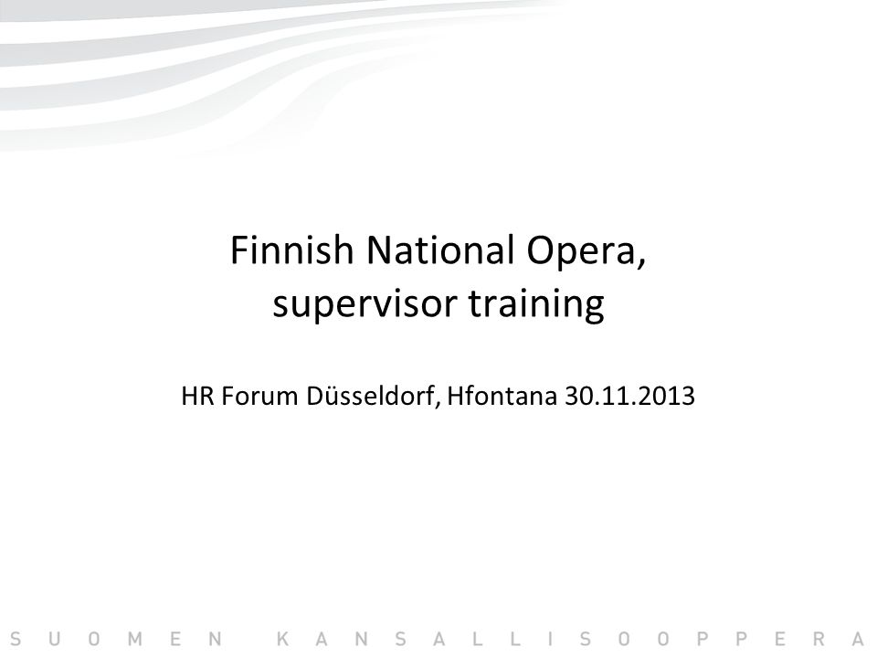 Finnish National Opera, supervisor training HR Forum Düsseldorf, Hfontana 30.11.2013