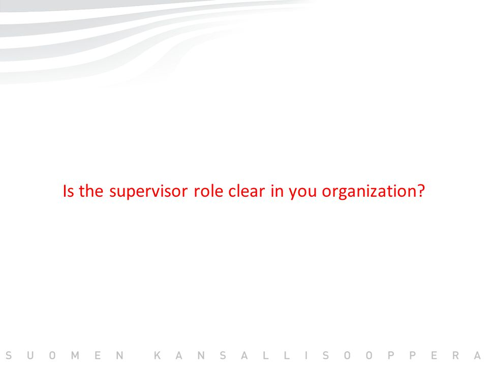 Is the supervisor role clear in you organization