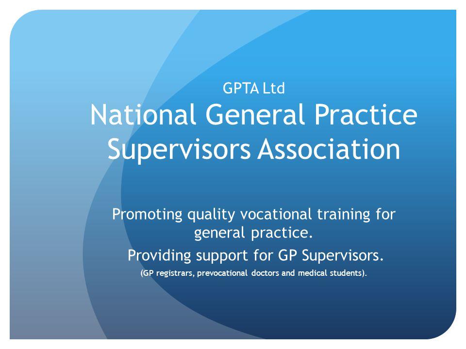 GPTA Ltd National General Practice Supervisors Association Promoting quality vocational training for general practice.