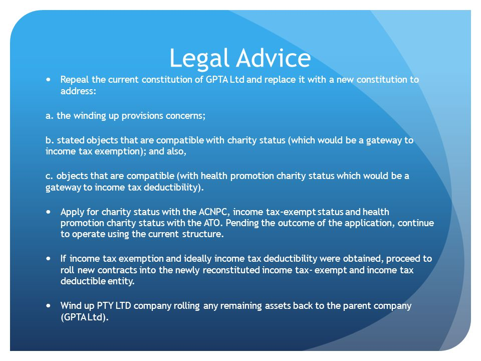 Legal Advice Repeal the current constitution of GPTA Ltd and replace it with a new constitution to address: a.