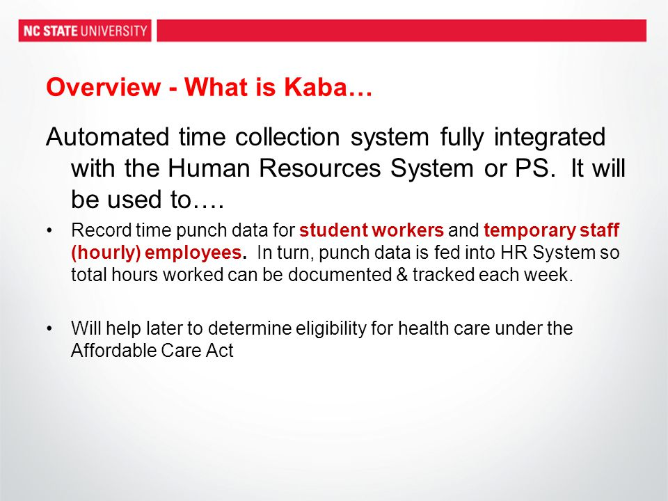Overview - What is Kaba… Automated time collection system fully integrated with the Human Resources System or PS.
