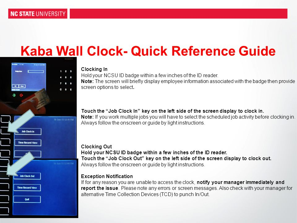 Kaba Wall Clock- Quick Reference Guide Clocking In Hold your NCSU ID badge within a few inches of the ID reader.