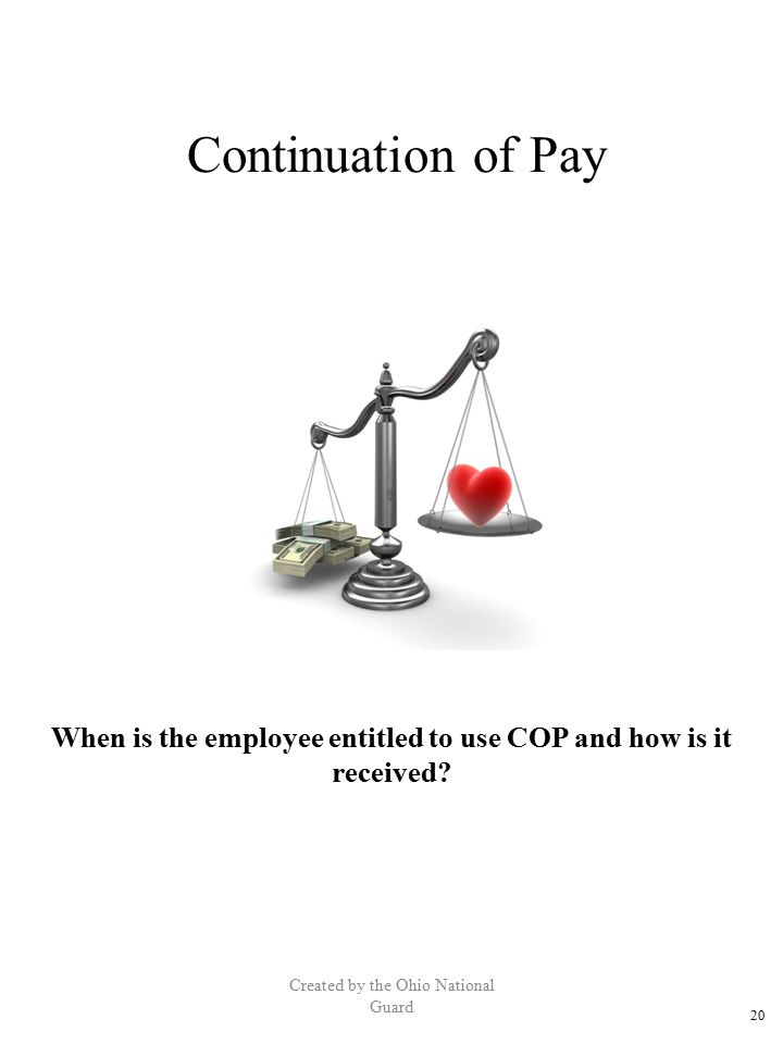 Continuation of Pay Created by the Ohio National Guard When is the employee entitled to use COP and how is it received? 20