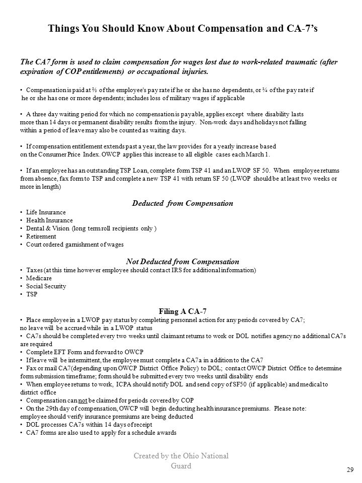 Created by the Ohio National Guard Things You Should Know About Compensation and CA-7's The CA7 form is used to claim compensation for wages lost due
