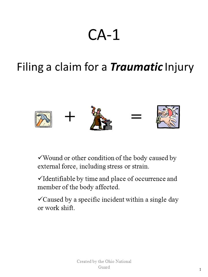 CA-1 Filing a claim for a Traumatic Injury Created by the Ohio National Guard Wound or other condition of the body caused by external force, including