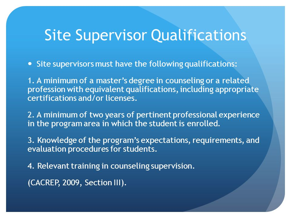 Site Supervisor Qualifications Site supervisors must have the following qualifications: 1.