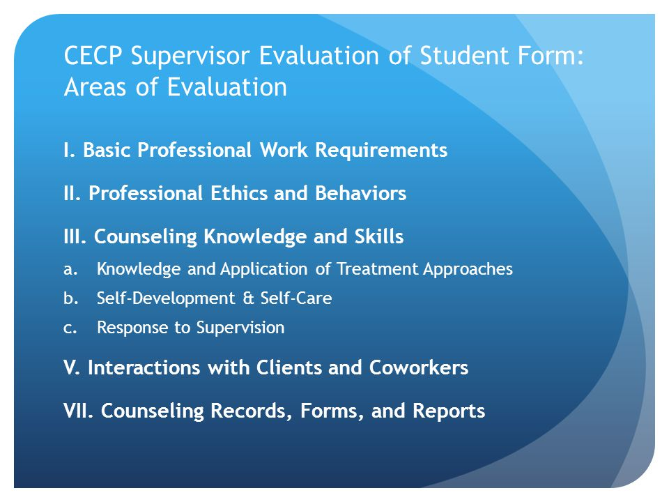 CECP Supervisor Evaluation of Student Form: Areas of Evaluation I. Basic Professional Work Requirements II. Professional Ethics and Behaviors III. Cou