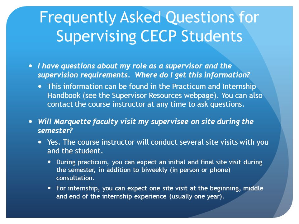 Frequently Asked Questions for Supervising CECP Students I have questions about my role as a supervisor and the supervision requirements.