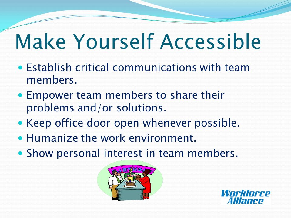 Make Yourself Accessible Establish critical communications with team members.