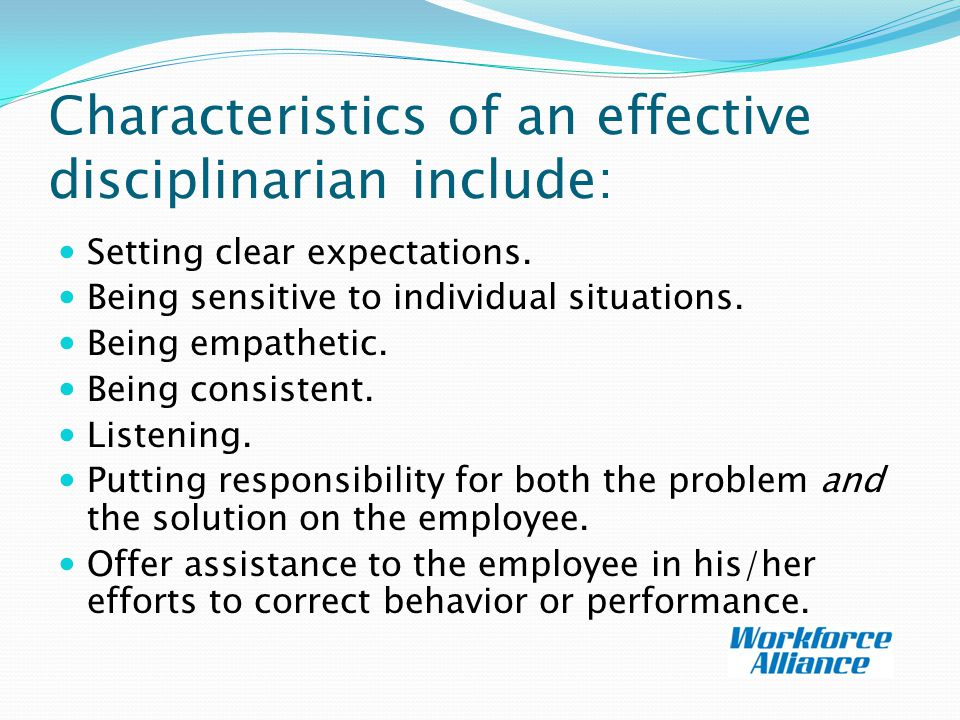Characteristics of an effective disciplinarian include: Setting clear expectations.