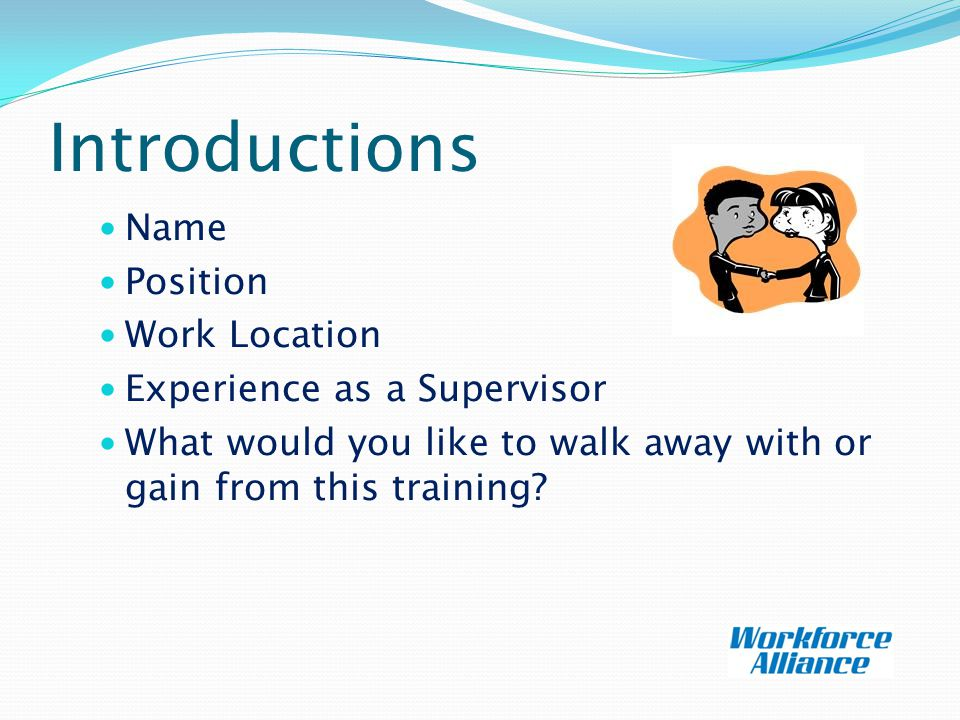 Introductions Name Position Work Location Experience as a Supervisor What would you like to walk away with or gain from this training?