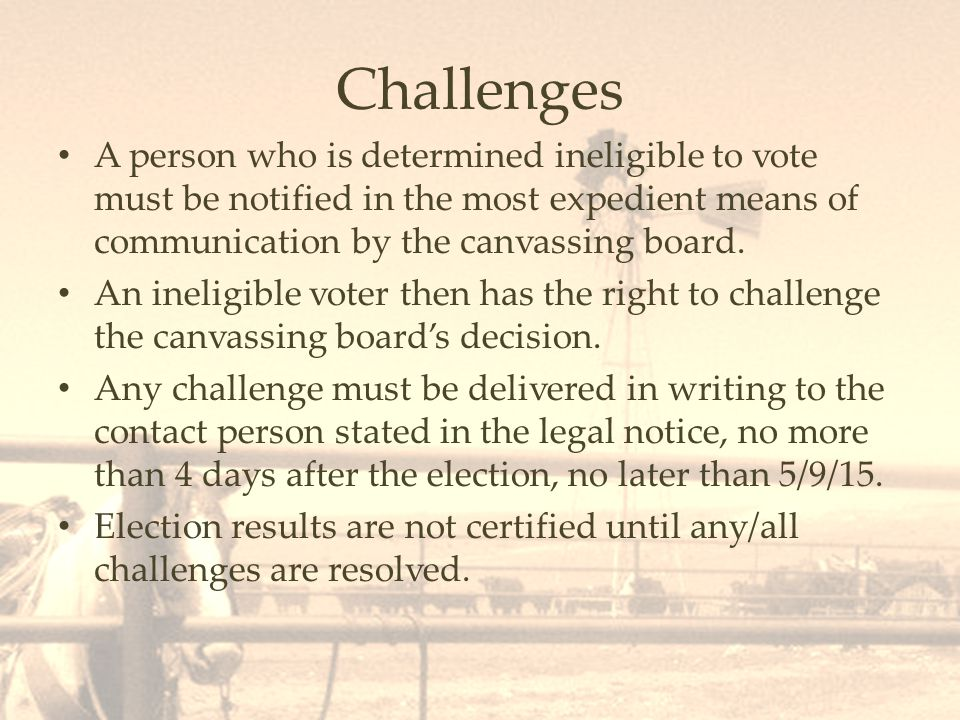 Challenges A person who is determined ineligible to vote must be notified in the most expedient means of communication by the canvassing board.