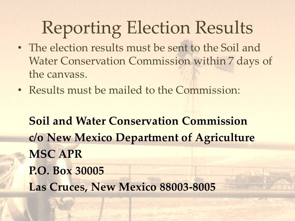 Reporting Election Results The election results must be sent to the Soil and Water Conservation Commission within 7 days of the canvass.