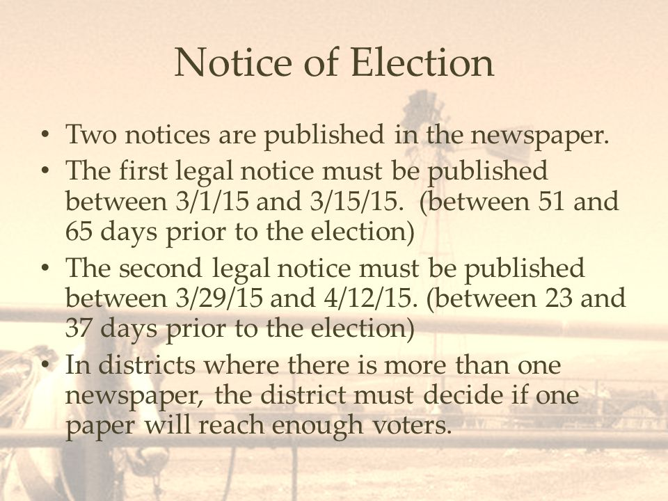 Notice of Election In districts where there is not a newspaper, the district must follow the definition of due notice : due notice means the publication or broadcasting of the appropriate information by newspapers of general circulation and, if appropriate, broadcast stations licensed by the federal communications commission, or by other means that meet the requirements of the Open Meetings Act [Chapter 10, Article 15 NMSA 1978].
