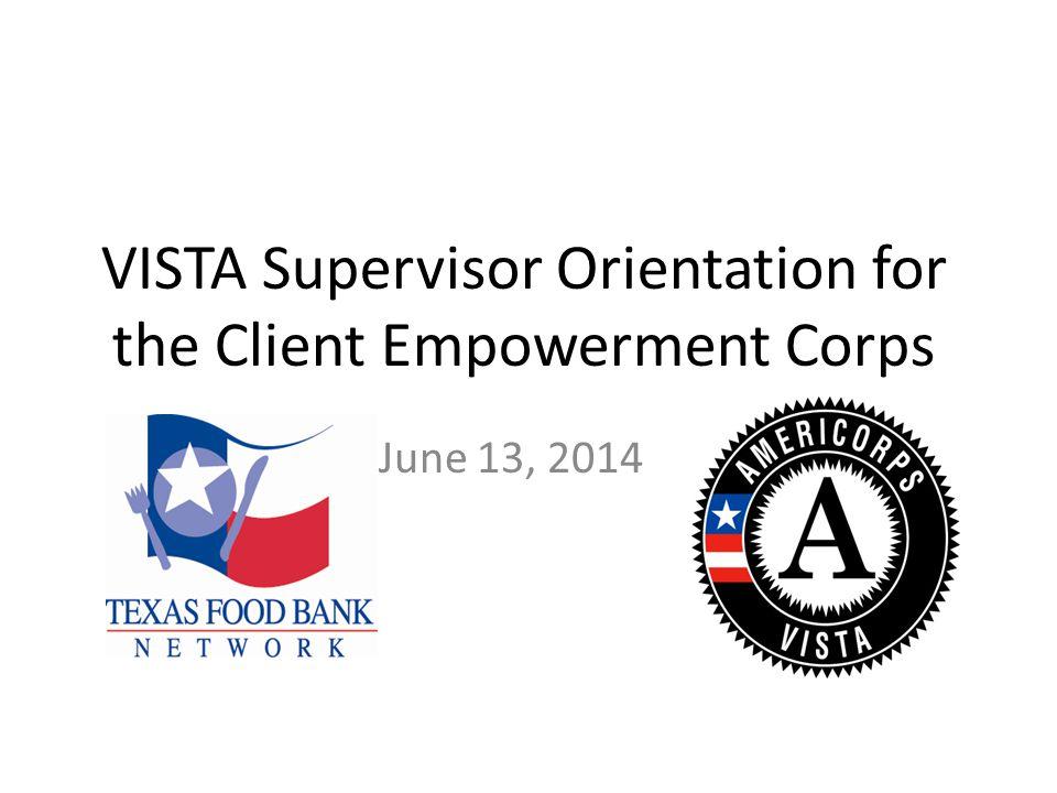VISTA Supervisor Orientation for the Client Empowerment Corps June 13, 2014
