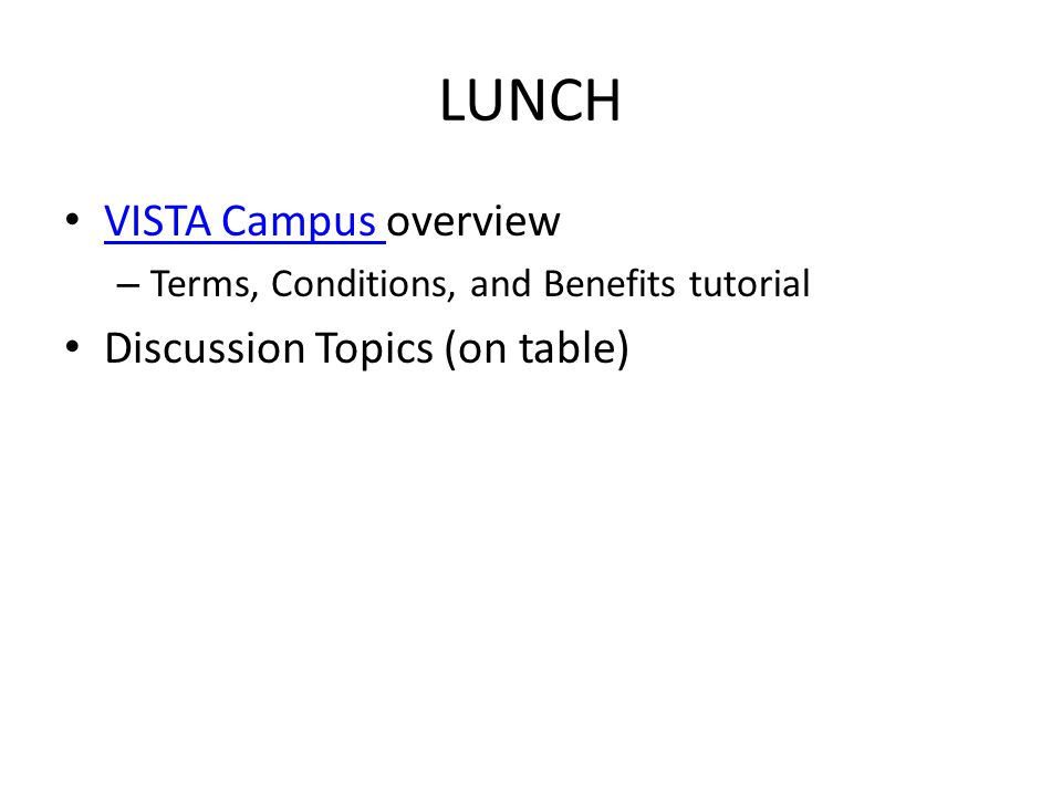 LUNCH VISTA Campus overview VISTA Campus – Terms, Conditions, and Benefits tutorial Discussion Topics (on table)