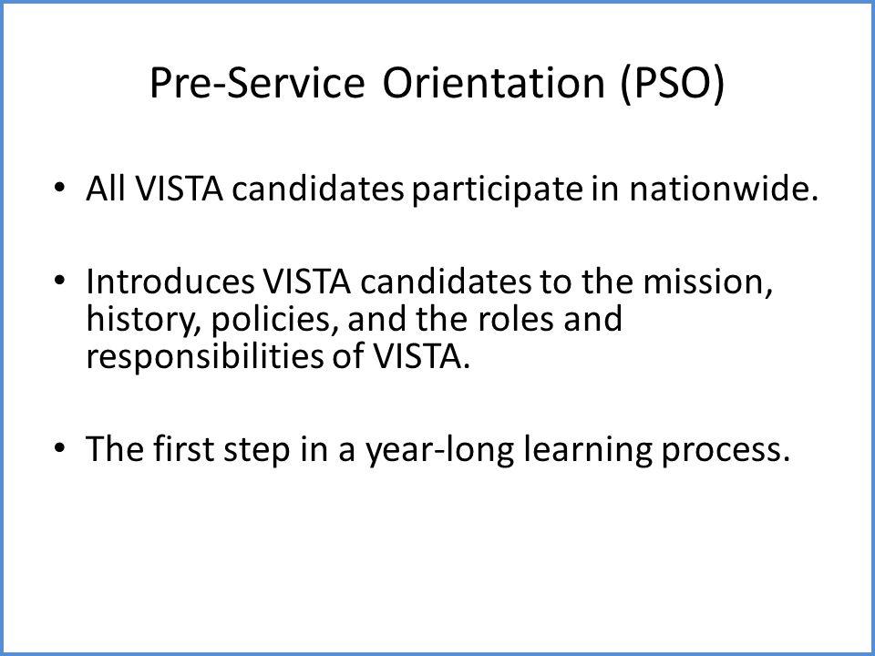 Pre-Service Orientation (PSO) All VISTA candidates participate in nationwide.