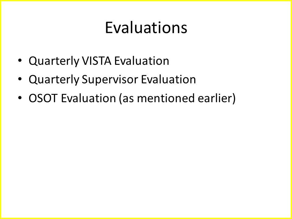 Evaluations Quarterly VISTA Evaluation Quarterly Supervisor Evaluation OSOT Evaluation (as mentioned earlier)