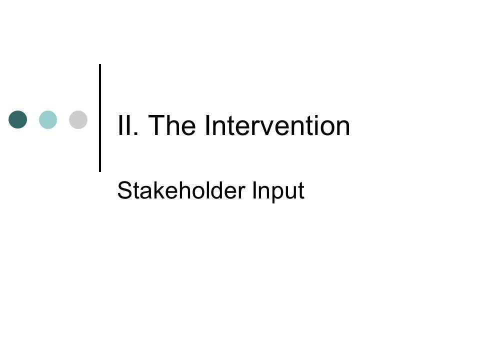 II. The Intervention Stakeholder Input