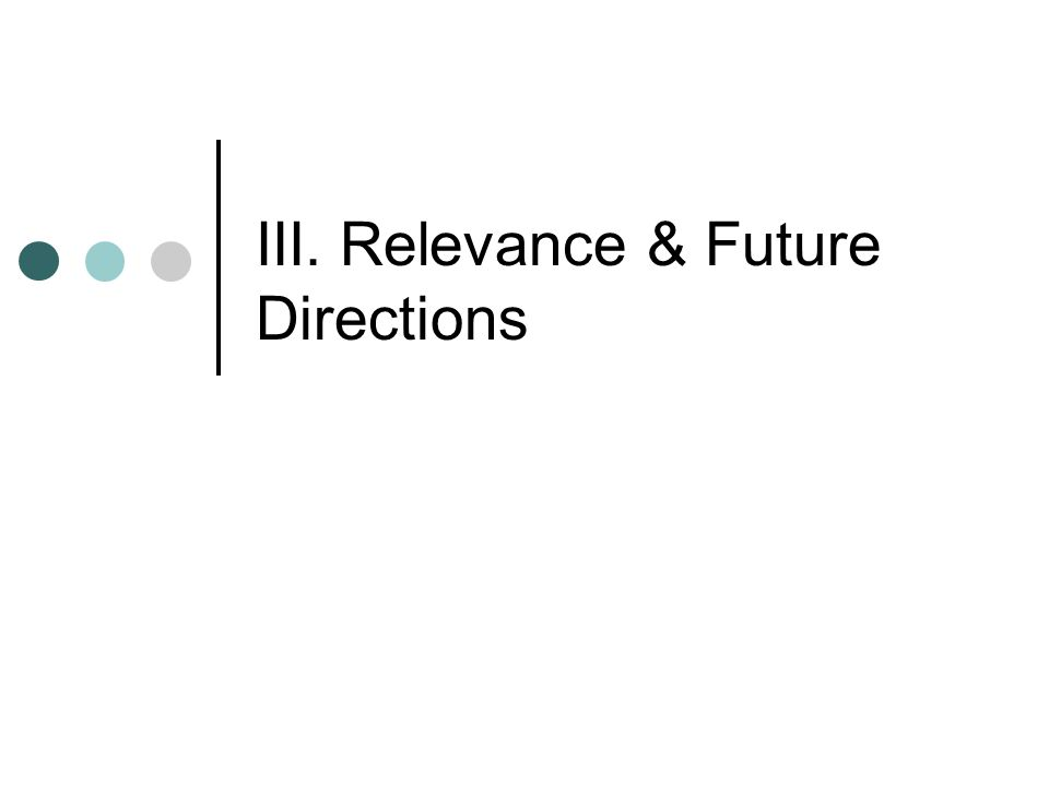 III. Relevance & Future Directions