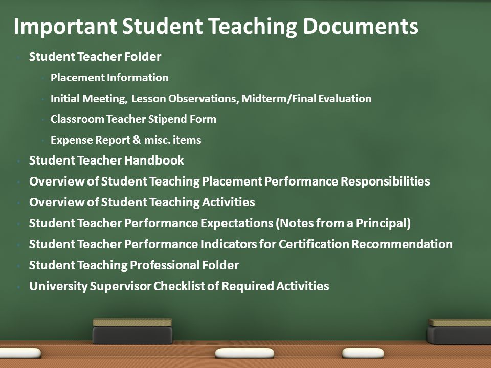 Student Teacher Folder Placement Information Initial Meeting, Lesson Observations, Midterm/Final Evaluation Classroom Teacher Stipend Form Expense Report & misc.