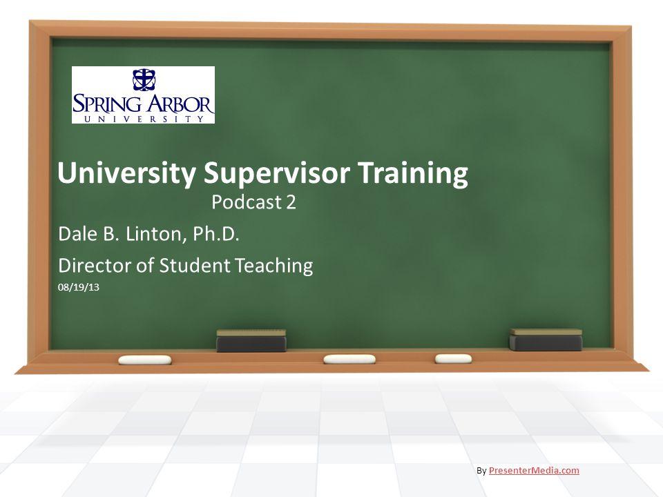 University Supervisor Training Podcast 2 Dale B. Linton, Ph.D.