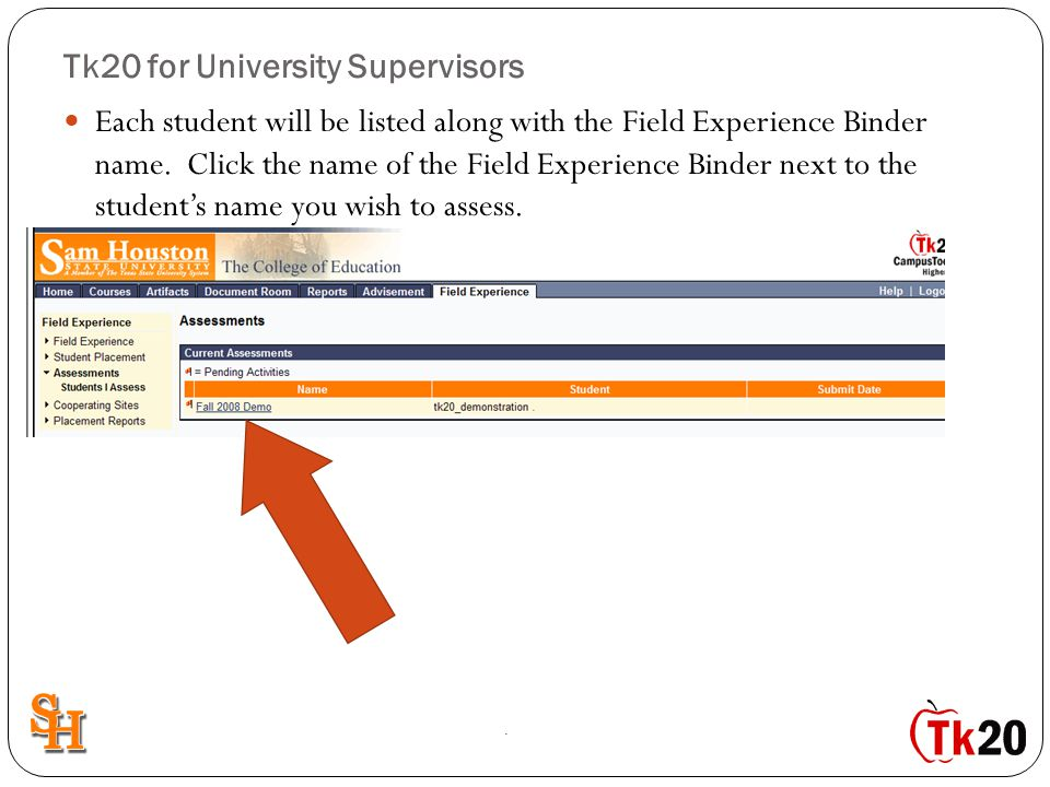 Tk20 for University Supervisors Each student will be listed along with the Field Experience Binder name. Click the name of the Field Experience Binder
