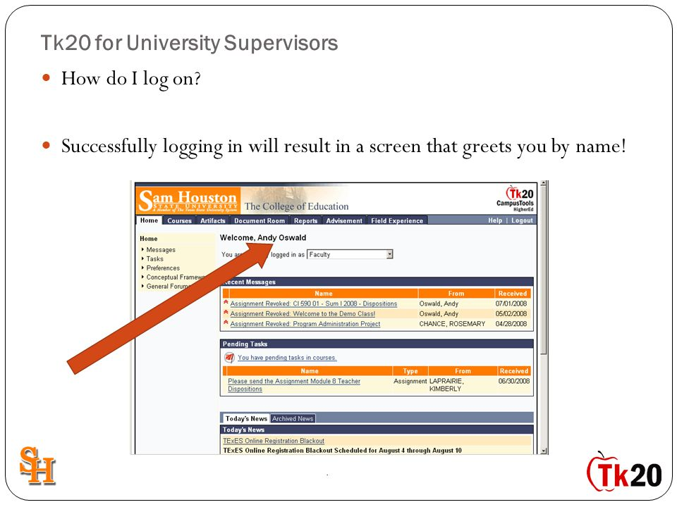 Tk20 for University Supervisors How do I log on? Successfully logging in will result in a screen that greets you by name!.