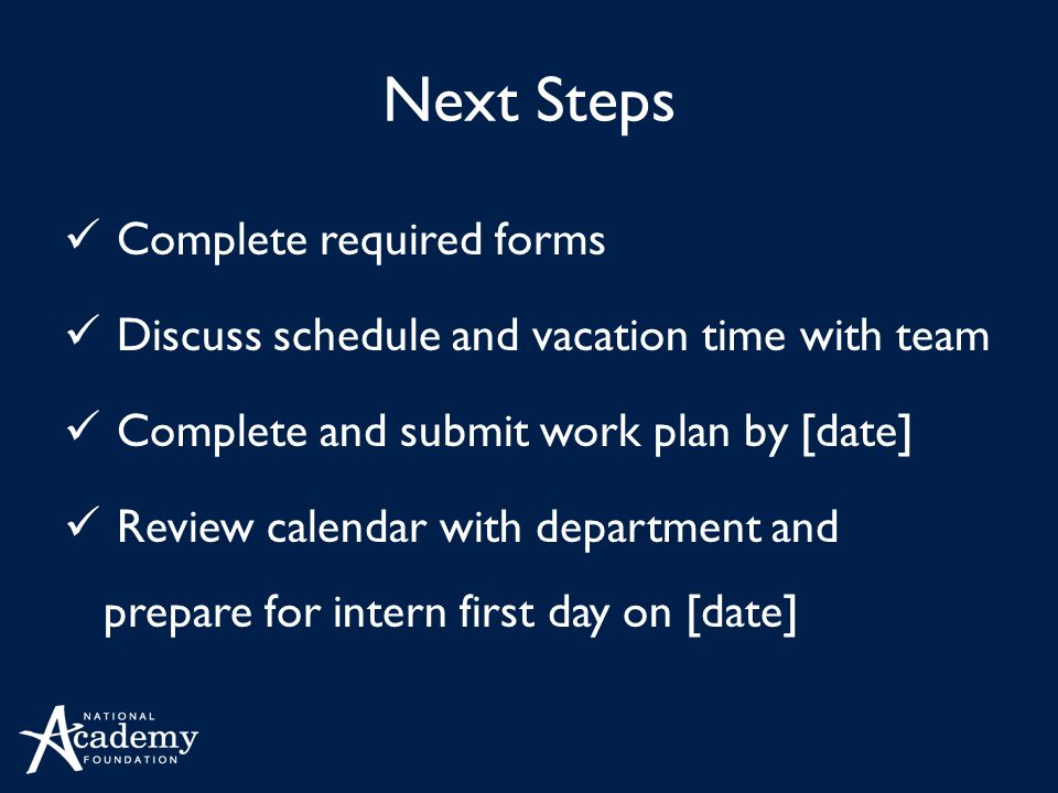 Next Steps Complete required forms Discuss schedule and vacation time with team Complete and submit work plan by [date] Review calendar with departmen