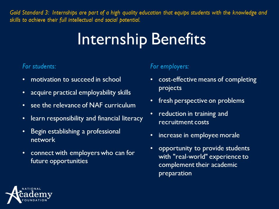 Internship Benefits Gold Standard 3: Internships are part of a high quality education that equips students with the knowledge and skills to achieve th