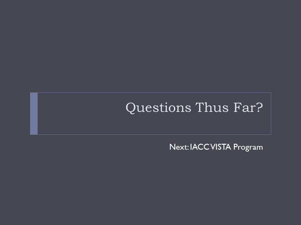 Questions Thus Far Next: IACC VISTA Program