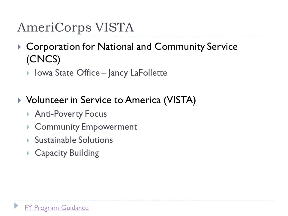 Corporation for National and Community Service SeniorCorps RSVP Foster Grandparents Senior Companions AmeriCorps AmeriCorps State & National AmeriCorps VISTA Iowa Corporation State Office Iowa Campus Compact VISTA Sites AmeriCorps NCCC