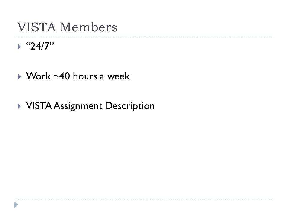 VISTA Members  24/7  Work ~40 hours a week  VISTA Assignment Description
