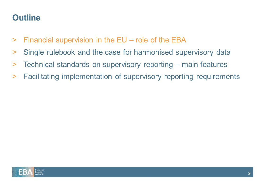 22 Outline >Financial supervision in the EU – role of the EBA >Single rulebook and the case for harmonised supervisory data >Technical standards on supervisory reporting – main features >Facilitating implementation of supervisory reporting requirements