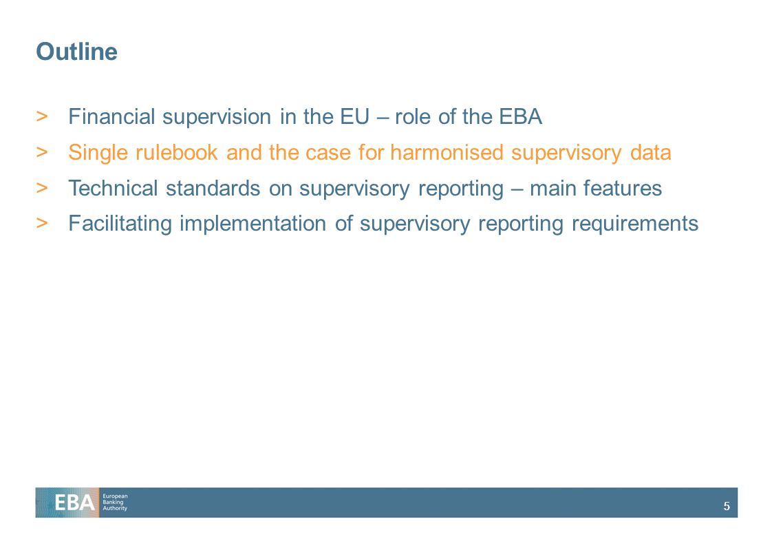 55 Outline >Financial supervision in the EU – role of the EBA >Single rulebook and the case for harmonised supervisory data >Technical standards on supervisory reporting – main features >Facilitating implementation of supervisory reporting requirements