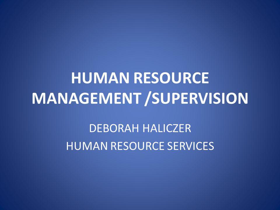 HUMAN RESOURCE MANAGEMENT /SUPERVISION DEBORAH HALICZER HUMAN RESOURCE SERVICES