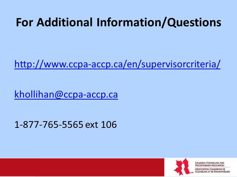 For Additional Information/Questions http://www.ccpa-accp.ca/en/supervisorcriteria/ khollihan@ccpa-accp.ca 1-877-765-5565 ext 106