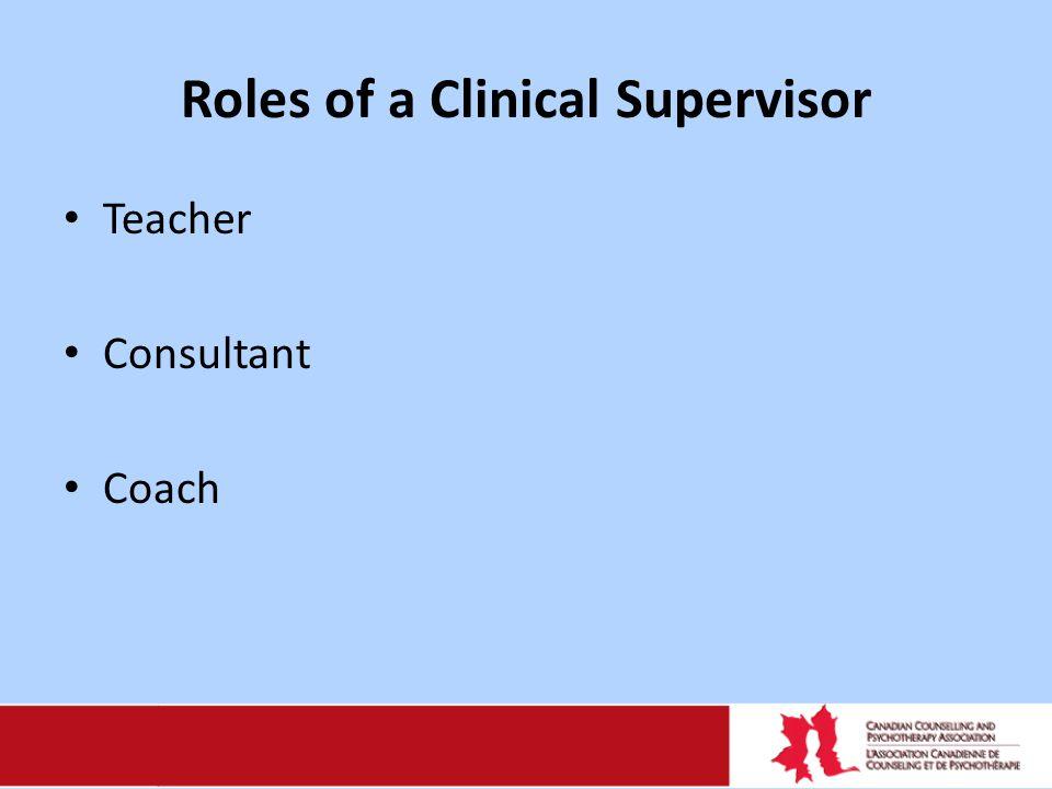 Roles of a Clinical Supervisor Teacher Consultant Coach