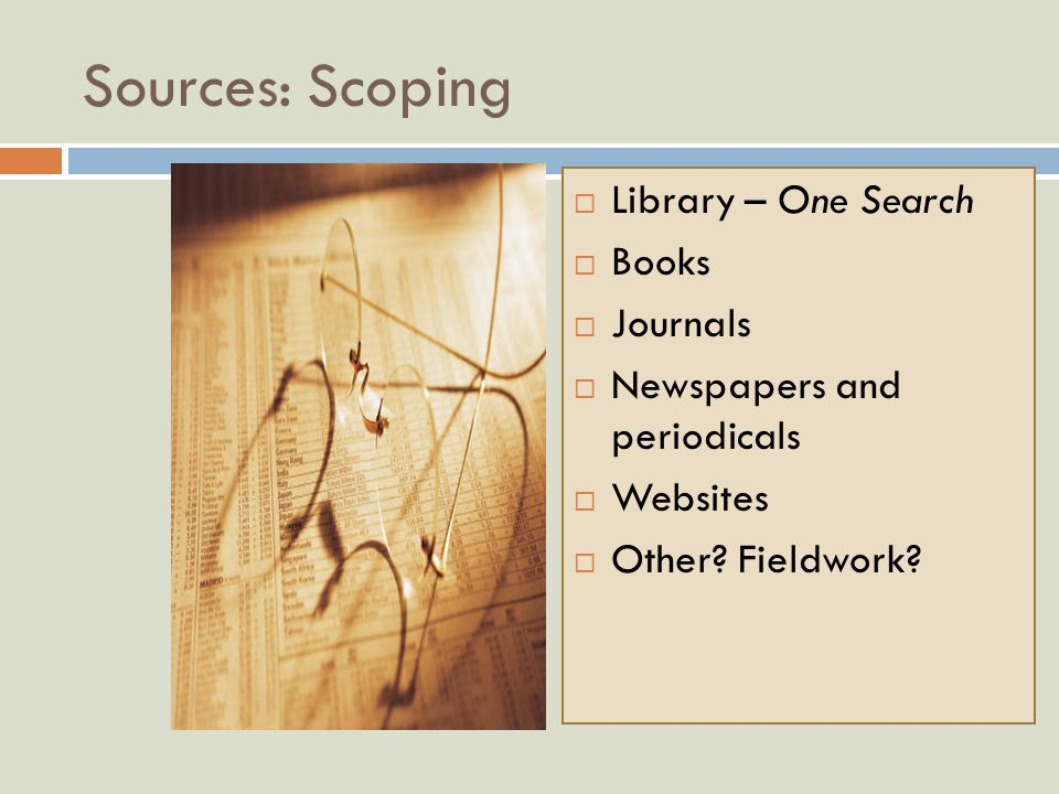 Sources: Scoping  Library – One Search  Books  Journals  Newspapers and periodicals  Websites  Other.